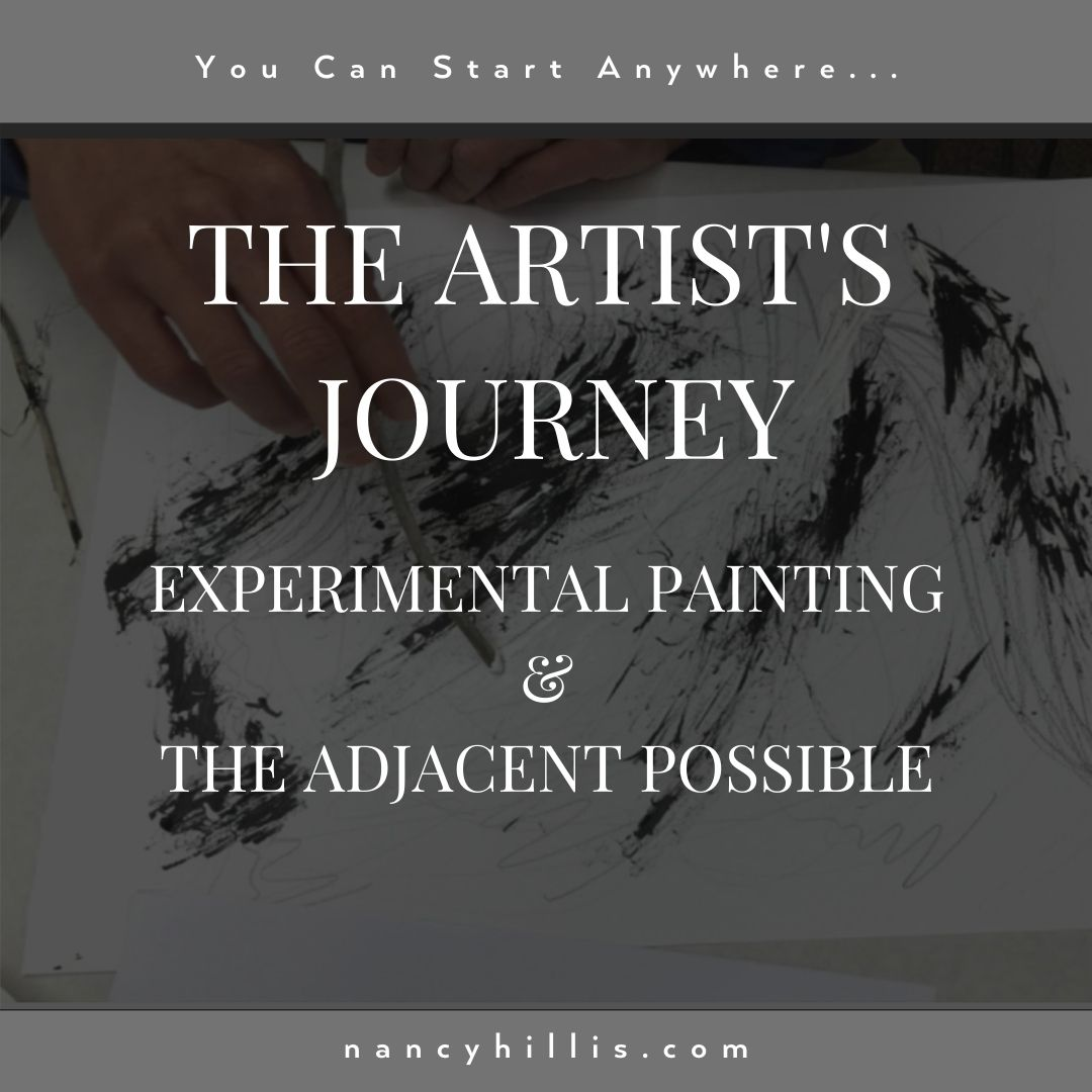 The Artist's Journey- Experimental Painting and The Adjacent Possible- Nancy Hillis MD
