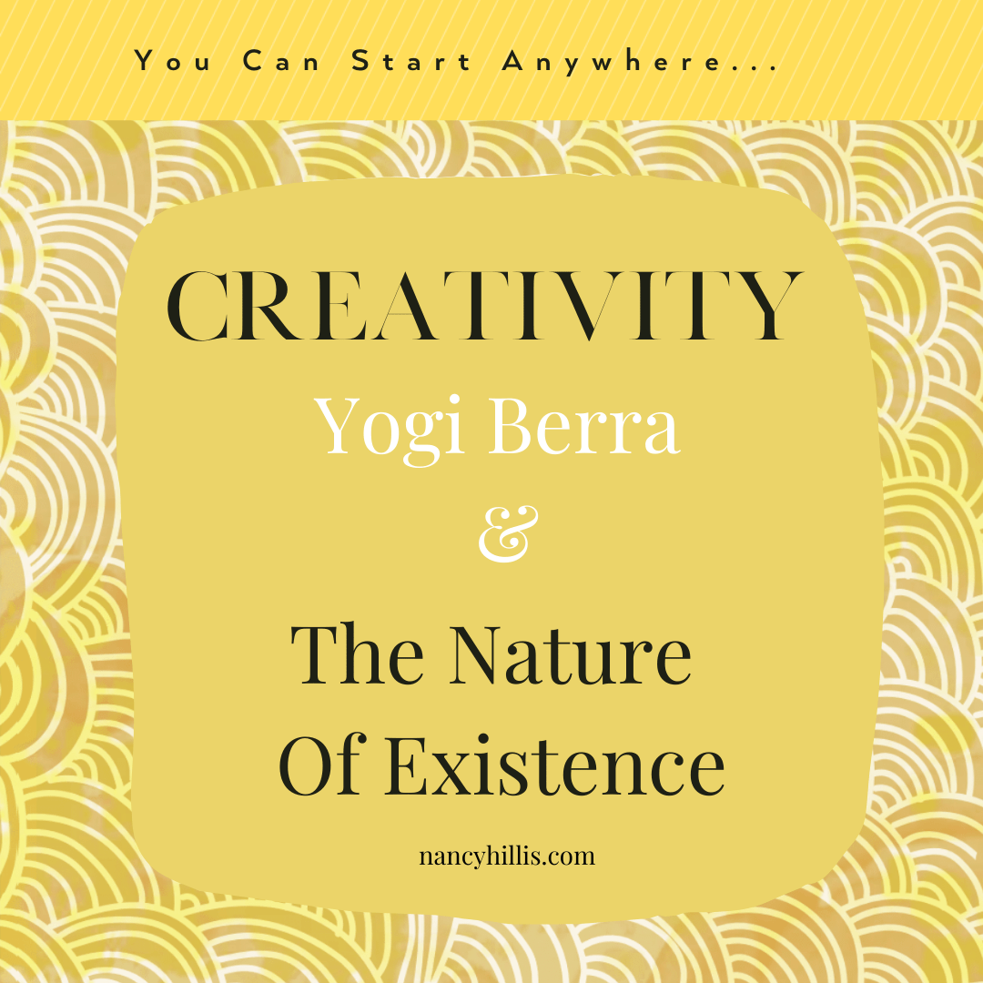 Creativity, Yogi Berra & The Nature Of Existence