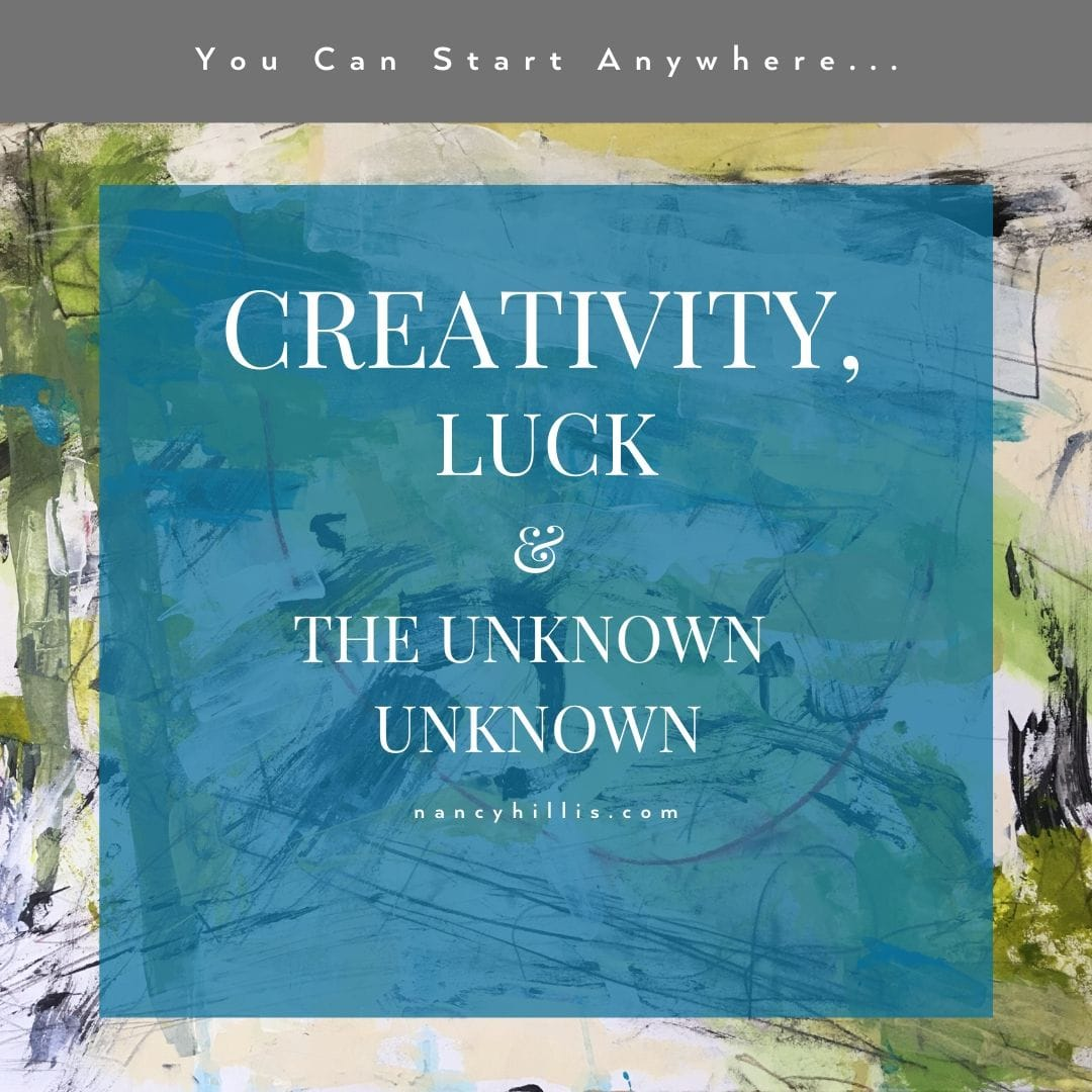 Creativity, Luck & The Unknown Unknown