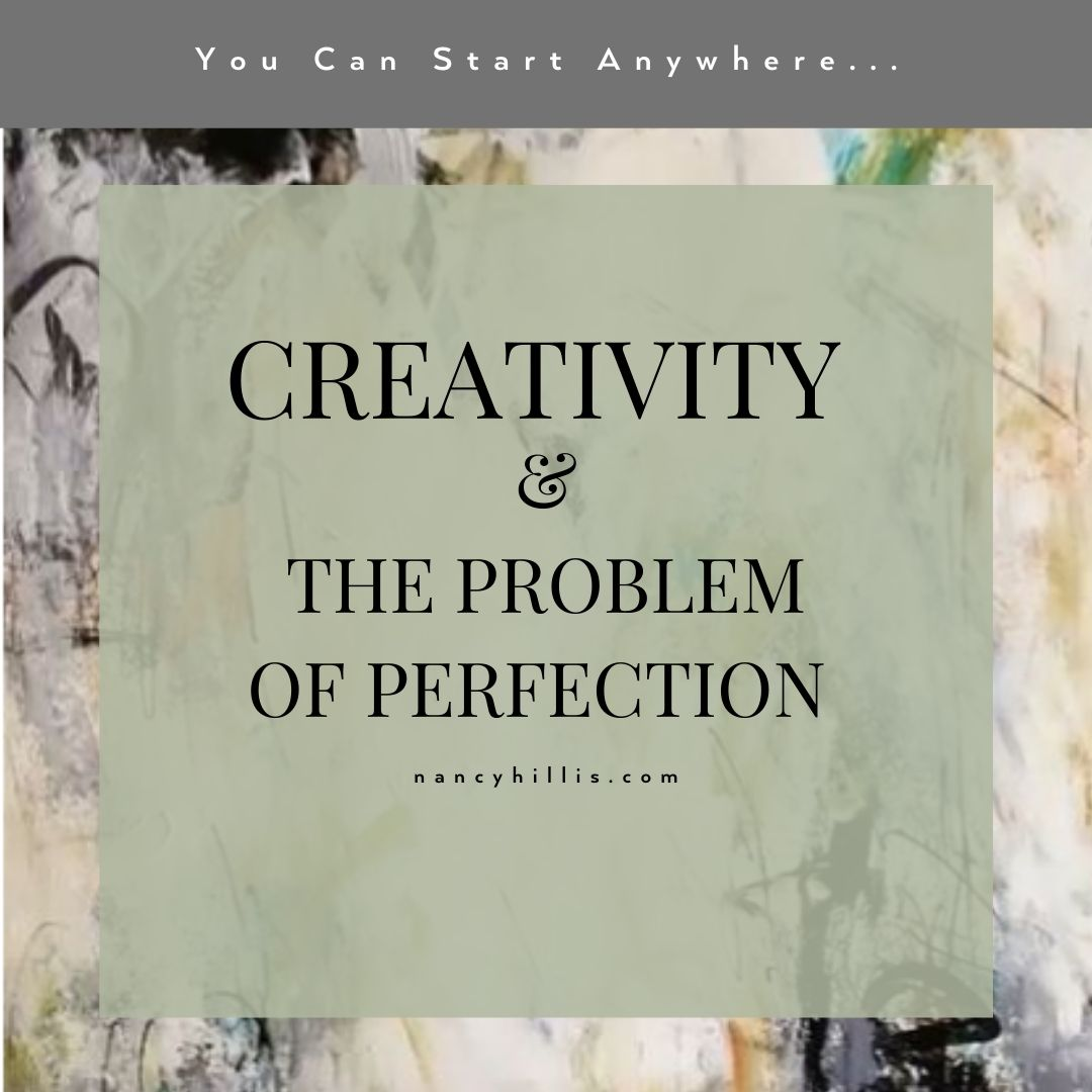 Creativity and The Problem Of Perfection- Nancy Hillis MD and Bruce Sawhill PhD