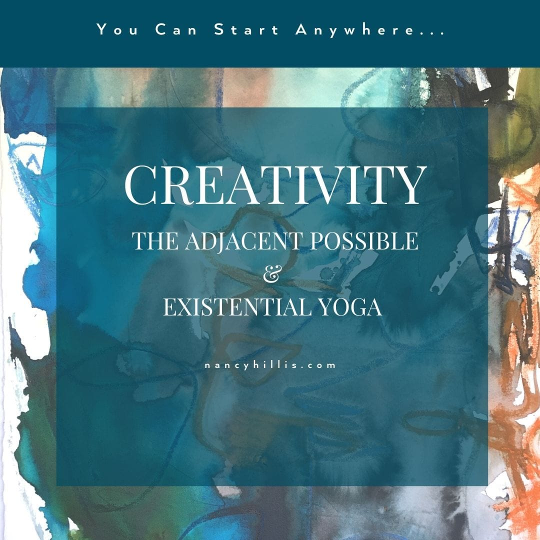 Creativity, The Adjacent Possible & Existential Yoga- Nancy Hillis, MD & Bruce Sawhill, PhD