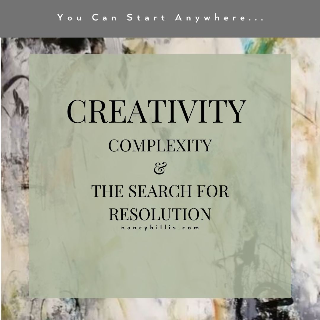 Creativity, Complexity & The Search For Resolution- Nancy Hillis MD and Bruce Sawhill PhD