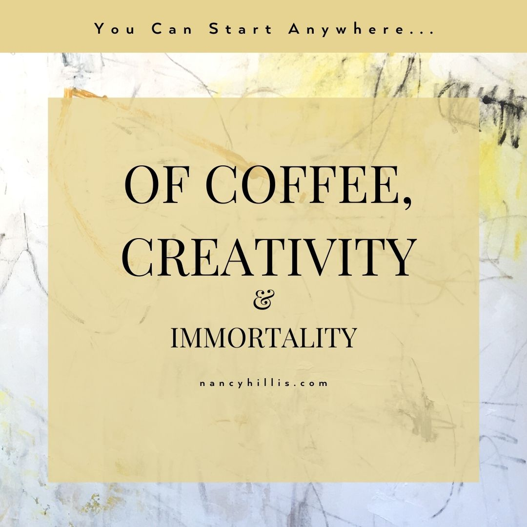 Of Coffee, Creativity & Immortality