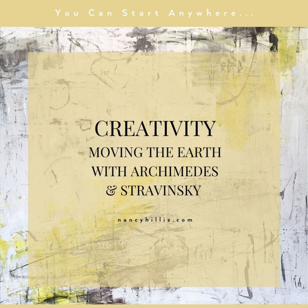 Creativity- Moving The Earth With Archimedes & Stravinsky- Nancy Hillis MD & Bruce Sawhill PhD