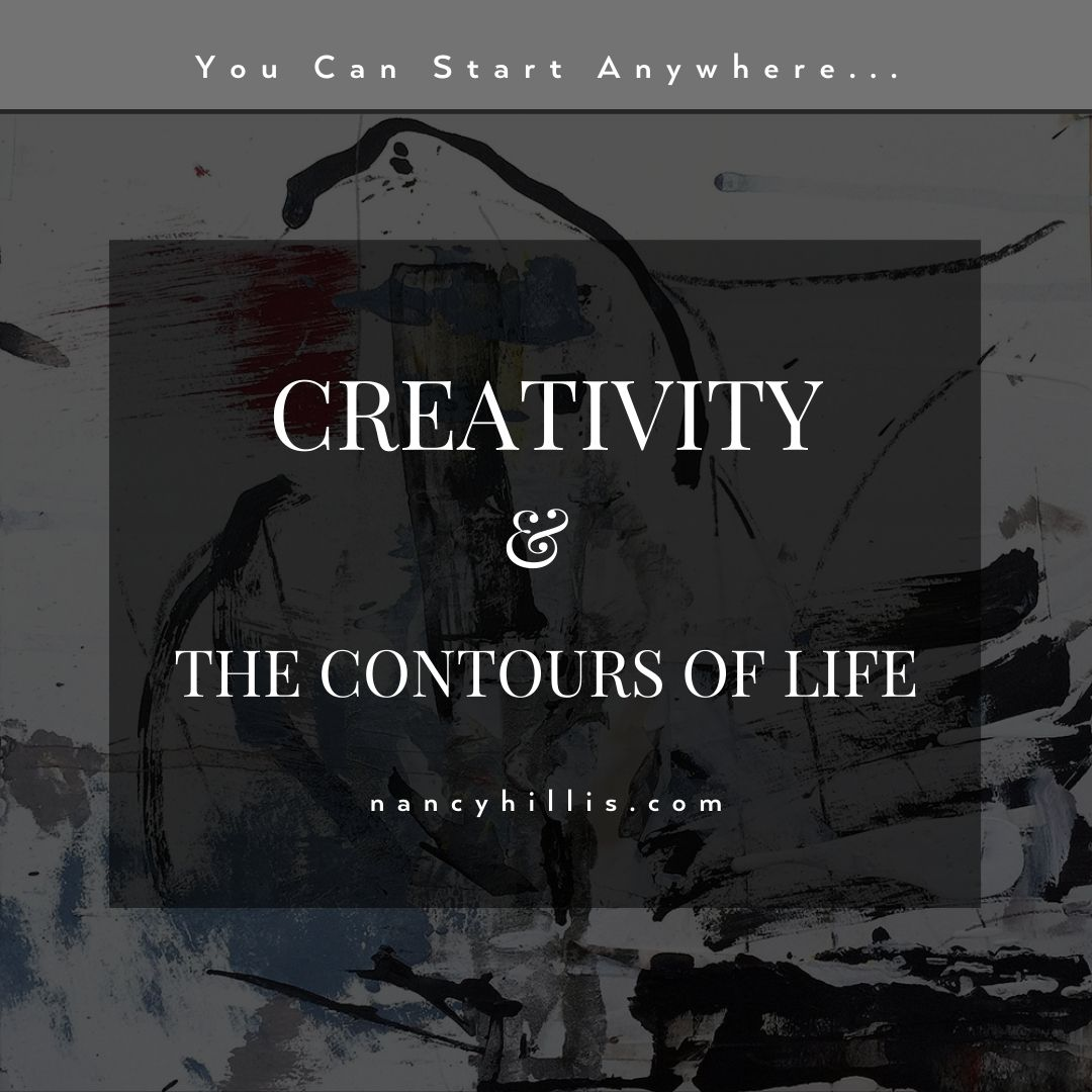 Creativity & The Contours Of Life- Nancy Hillis MD & Bruce Sawhill PhD- blog post