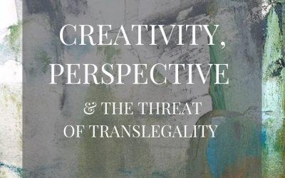 Creativity, Perspective & The Threat Of Translegality