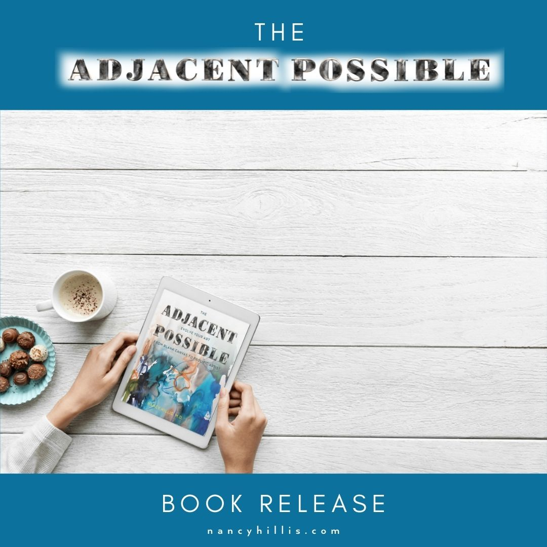 Book Release: The Adjacent Possible- Evolve Your Art. From Blank Canvas To Prolific Artist- Nancy Hillis MD