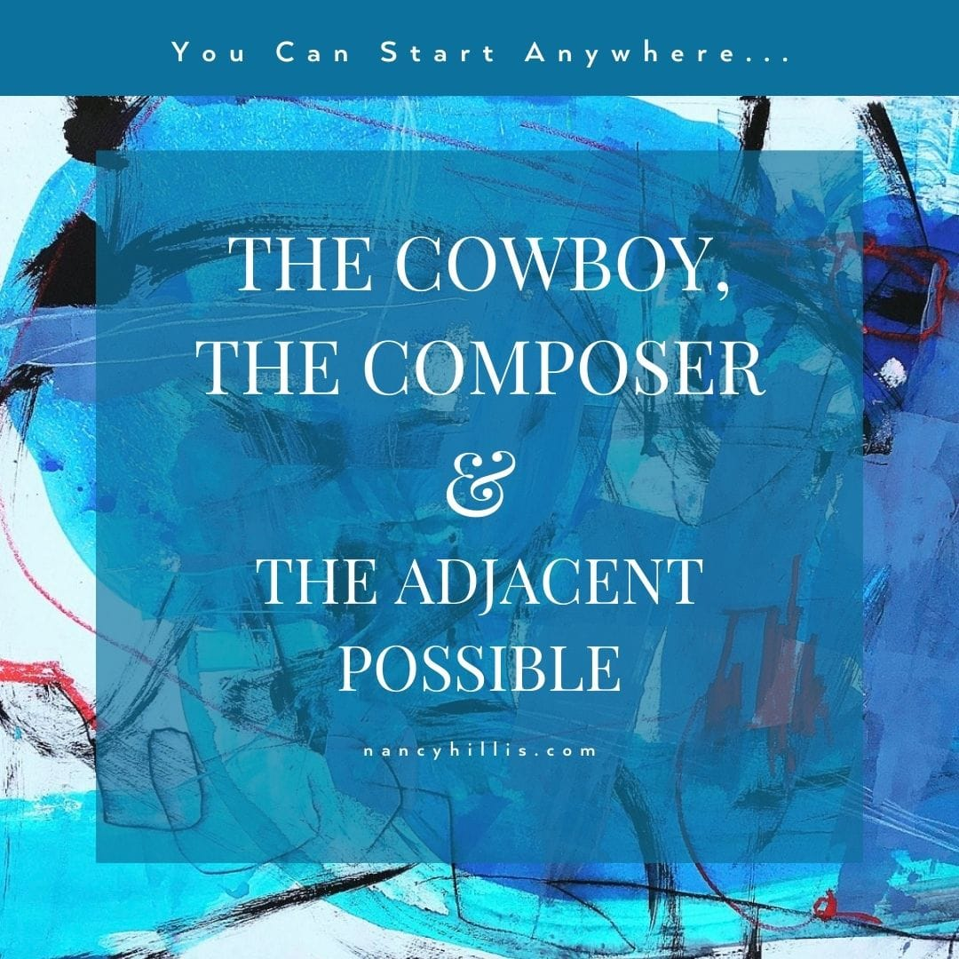 The Cowboy, The Composer & The Adjacent Possible- Nancy Hillis MD & Bruce Sawhill PhD